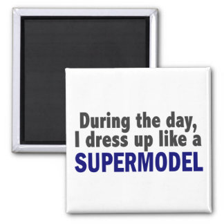 During The Day I Dress Up Like A Supermodel Magnet