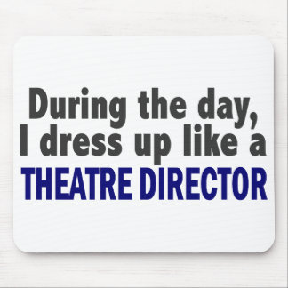 During The Day I Dress Up Like A Theatre Director Mousepad