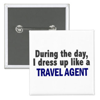 During The Day I Dress Up Like A Travel Agent Buttons