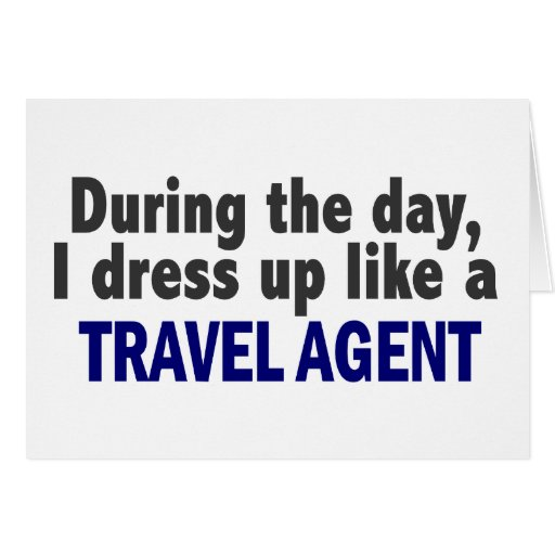 During The Day I Dress Up Like A Travel Agent Greeting Card