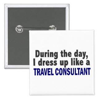 During The Day I Dress Up Like A Travel Consultant Pinback Buttons