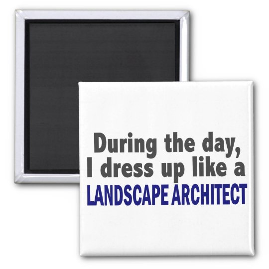 During The Day I Dress Up Like Landscape Architect Magnet