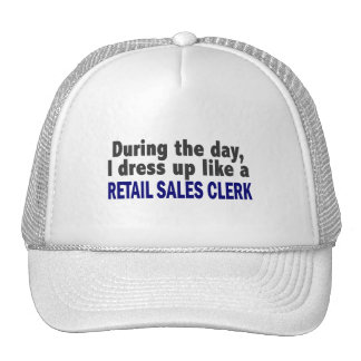 During The Day I Dress Up Like Retail Sales Clerk Trucker Hat
