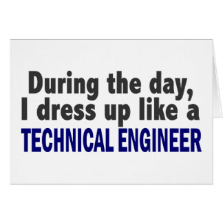 During The Day I Dress Up Like Technical Engineer Card