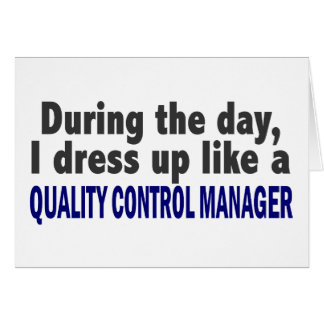 During The Day Quality Control Manager Greeting Cards