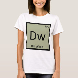 Dw - Dill Weed Chemistry Periodic Table Symbol T-Shirt