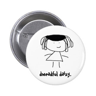 dweadful daisy badge. 6 cm round badge