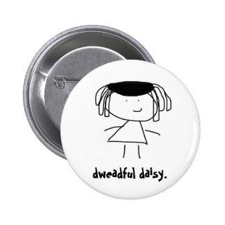 dweadful daisy badge. 6 cm round badge