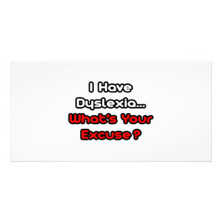 Dyslexia...What's Your Excuse? Customized Photo Card