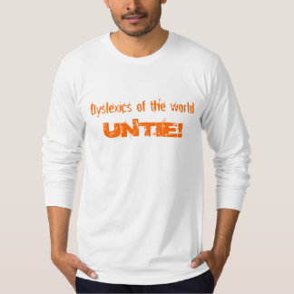 Dyslexics of the world , UNTIE! T-Shirt