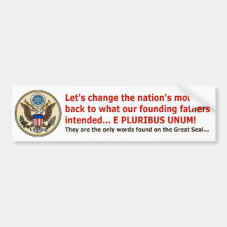 E PLURIBUS UNUM is our motto! Bumper Sticker