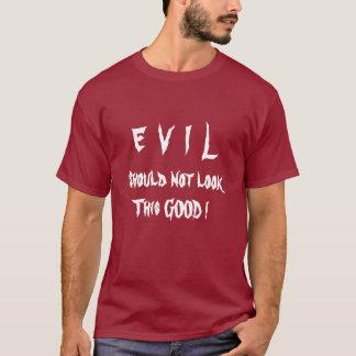 E  V  I  L, Should not look, This GOOD ! T-Shirt