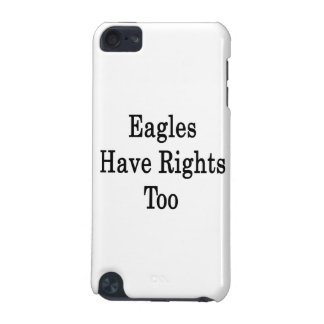 Eagles Have Rights Too iPod Touch (5th Generation) Covers