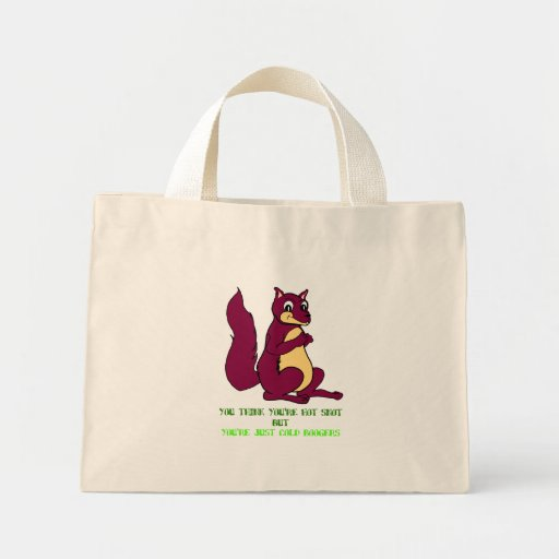 Earl the Squirrel: You think you're hot snot... Tote Bag