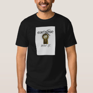 """EarlyRise """"What If"""" Design 1 Tee Shirts"""