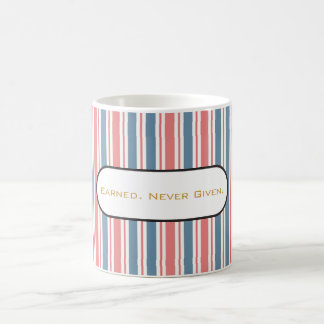 Earned. Never Given. Coffee Mug