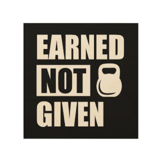 Earned not Given motivational Workout Wood Art