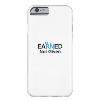 eaRNed Not Given  National Nurse Pride RN Barely There iPhone 6 Case