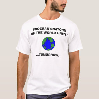 earth2, PROCRASTINATORS OF THE WORLD UNITE!, ..... T-Shirt