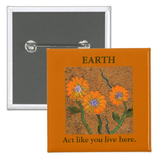 EARTH, Act like you live here. Flower Button
