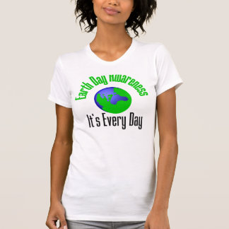 Earth Day Awareness Every Day T Shirts