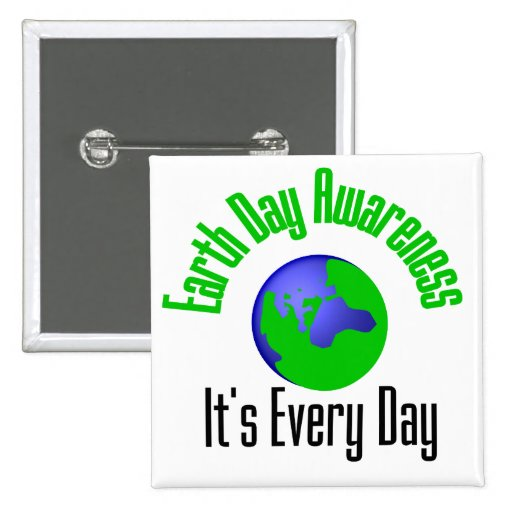 Earth Day  Awareness It's Every Day Pin