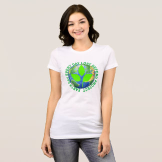 Earth Day, Every Day LOVE DEFEND PROTECT ..png T-Shirt