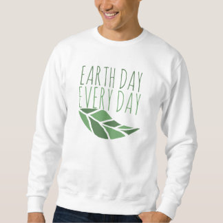 Earth Day Every Day Pullover Sweatshirts