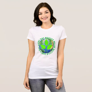 Earth Day, Every Day REDUCE REUSE RECYCLE ..png T-Shirt