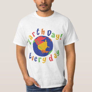 Earth Day Everyday T-shirt