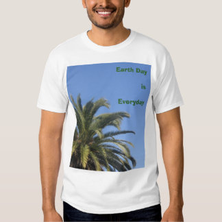 Earth Day is Everyday T Shirt