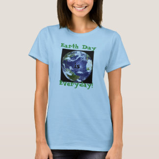 Earth Day, is, Everyday! T-Shirt