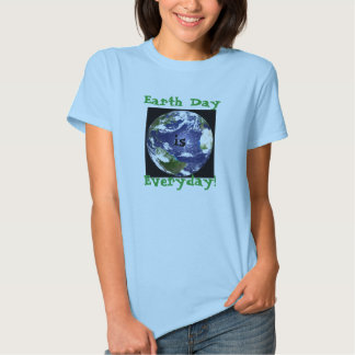 Earth Day, is, Everyday! Tshirt