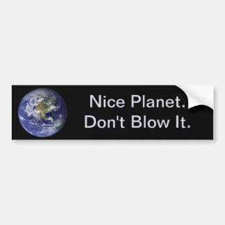 Earth Day: Nice Planet--Don't Blow It. Bumper Sticker