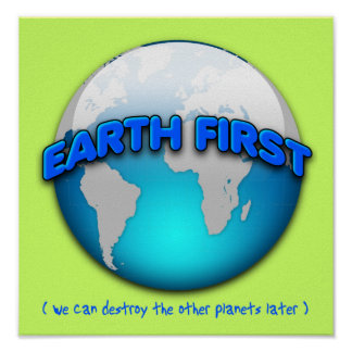 Earth First We Can Destroy The Other Planets Later Poster