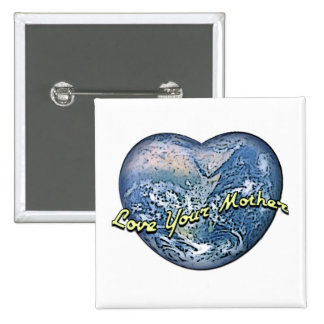 Earth Heart Love Your Mother Button