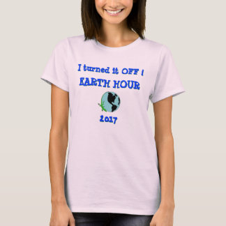 Earth Hour, I Turned it OFF T-Shirt
