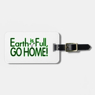 Earth Is Full So Go Home Luggage Tag