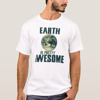 Earth is pretty Awesome T-Shirt