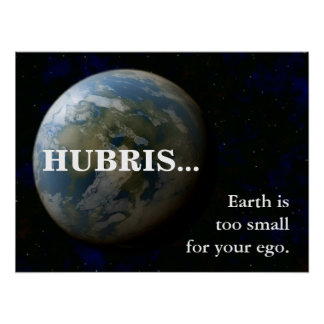 Earth is too small for your ego (L) Poster