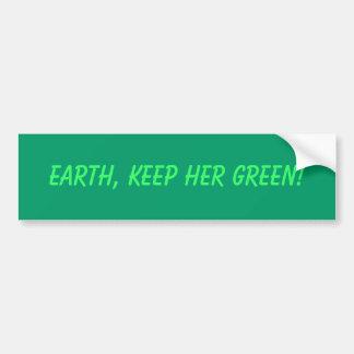 EARTH, KEEP HER GREEN! CAR BUMPER STICKER