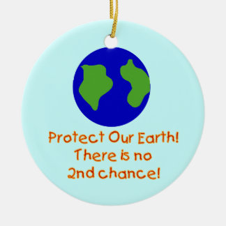 Earth No 2nd Chances T-shirts and Gifts Ceramic Ornament