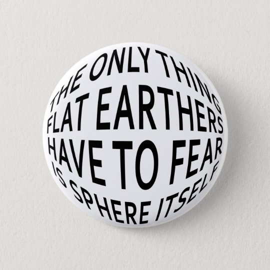 Earth Not Flat 6 Cm Round Badge