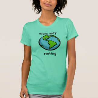 earth, Were onlyrenting T-Shirt
