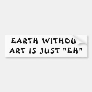 "Earth Without Art is ""EH""  Fortune Cookie Bumper Sticker"