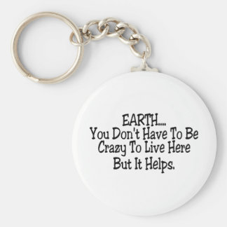 Earth You Dont Have To Be Crazy To Live Here Key Ring