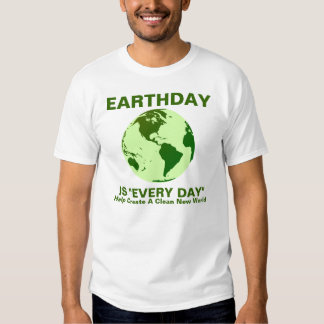 "earthday is ""every day"" shirts"
