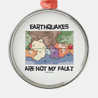 Earthquakes Are Not My Fault (Plate Tectonics) Metal Ornament