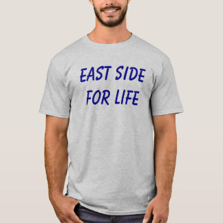 EAST SIDE FOR LIFE T-Shirt