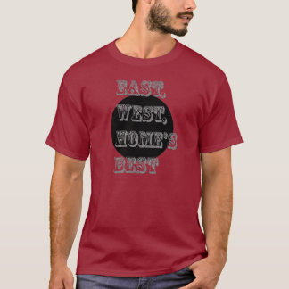 East, west, home's best T-Shirt